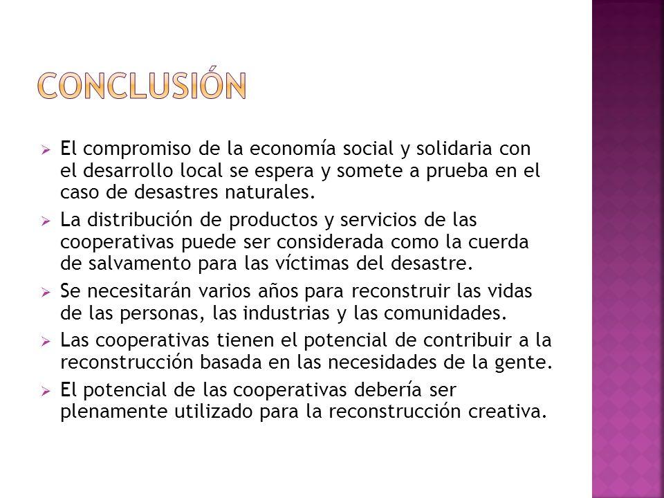 El compromiso de la economía social y solidaria con el desarrollo local se espera y somete a prueba en el caso de desastres naturales. La distribución
