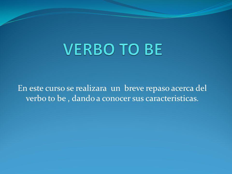 En este curso se realizara un breve repaso acerca del verbo to be, dando a conocer sus caracteristicas.