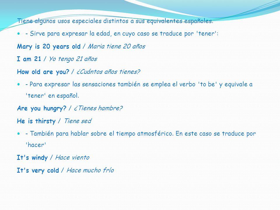 Tiene algunos usos especiales distintos a sus equivalentes españoles.
