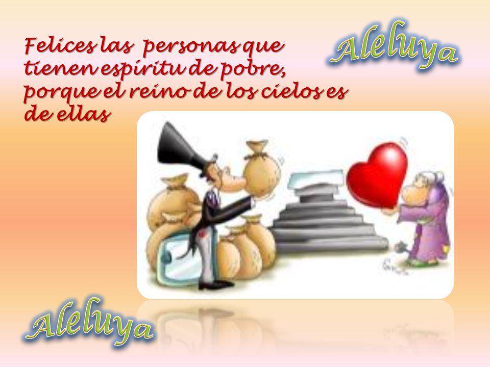Felices las personas que tienen espíritu de pobre, porque el reino de los cielos es de ellas