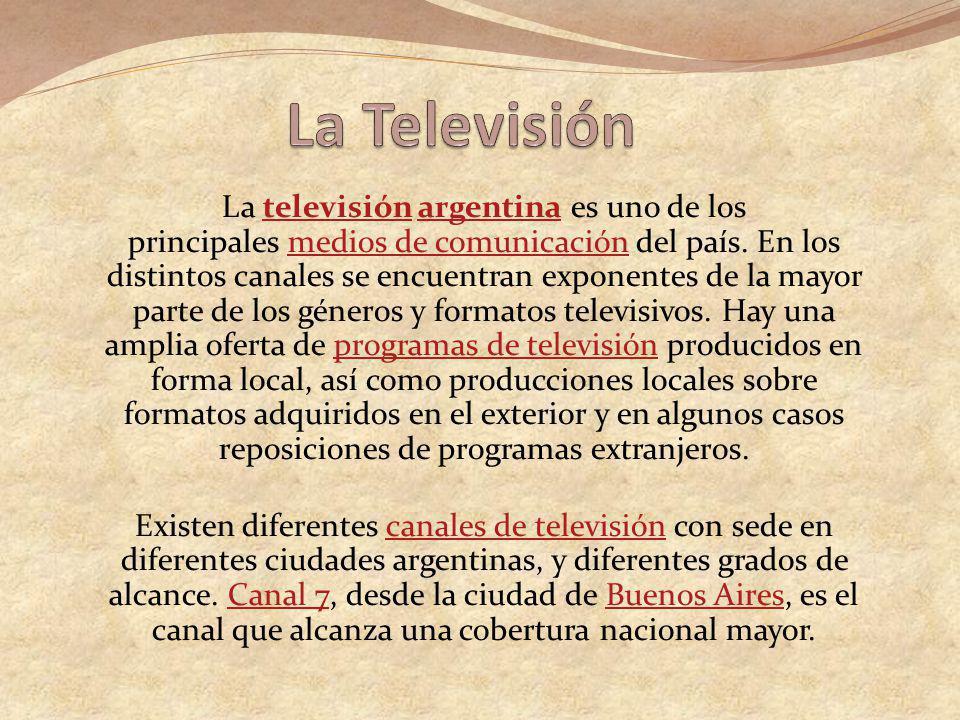 La televisión argentina es uno de los principales medios de comunicación del país. En los distintos canales se encuentran exponentes de la mayor parte