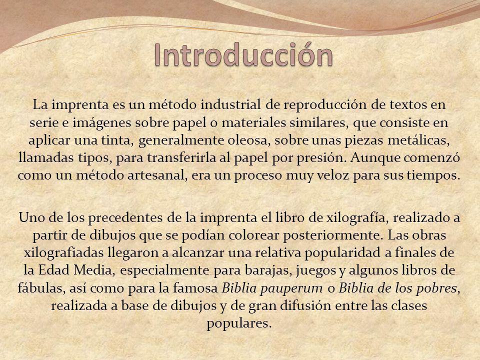 La imprenta es un método industrial de reproducción de textos en serie e imágenes sobre papel o materiales similares, que consiste en aplicar una tinta, generalmente oleosa, sobre unas piezas metálicas, llamadas tipos, para transferirla al papel por presión.