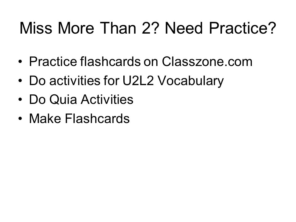 Miss More Than 2? Need Practice? Practice flashcards on Classzone.com Do activities for U2L2 Vocabulary Do Quia Activities Make Flashcards
