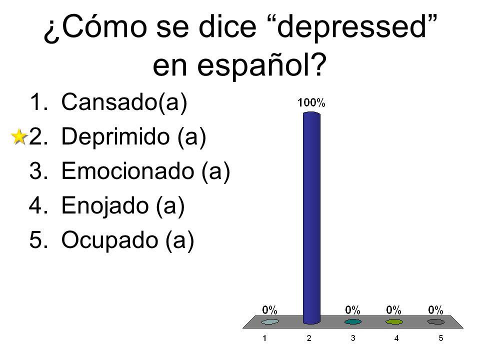 ¿Cómo se dice depressed en español? 1.Cansado(a) 2.Deprimido (a) 3.Emocionado (a) 4.Enojado (a) 5.Ocupado (a)