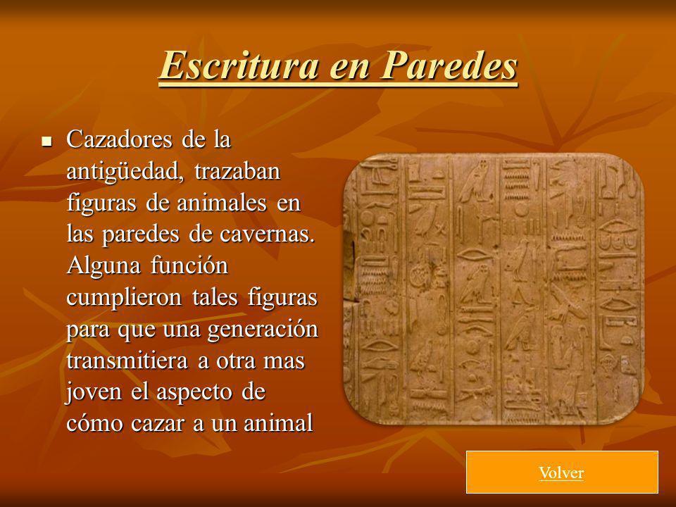 Escritura en Paredes Cazadores de la antigüedad, trazaban figuras de animales en las paredes de cavernas. Alguna función cumplieron tales figuras para