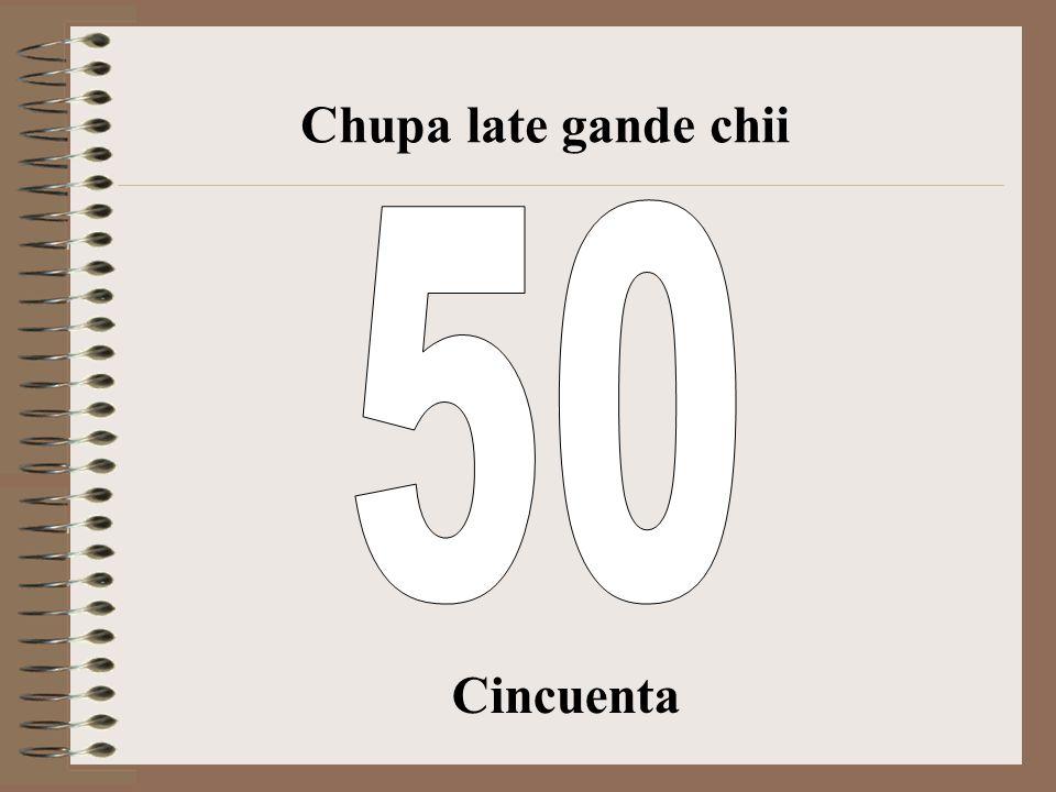 Cuarenta Chupa late gande