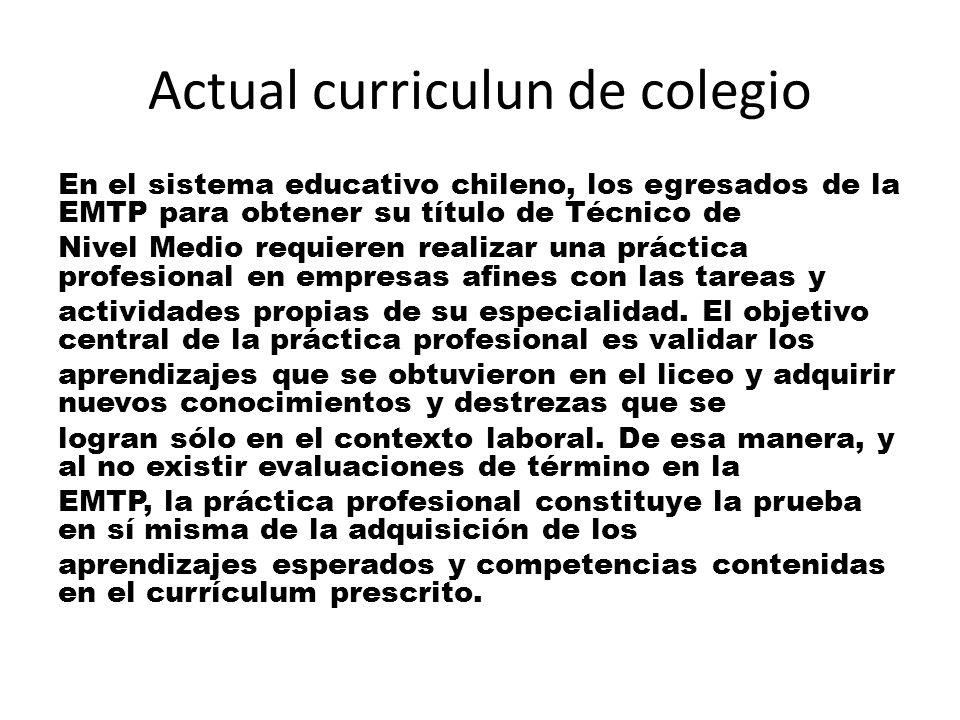 Actual curriculun de colegio En el sistema educativo chileno, los egresados de la EMTP para obtener su título de Técnico de Nivel Medio requieren realizar una práctica profesional en empresas afines con las tareas y actividades propias de su especialidad.