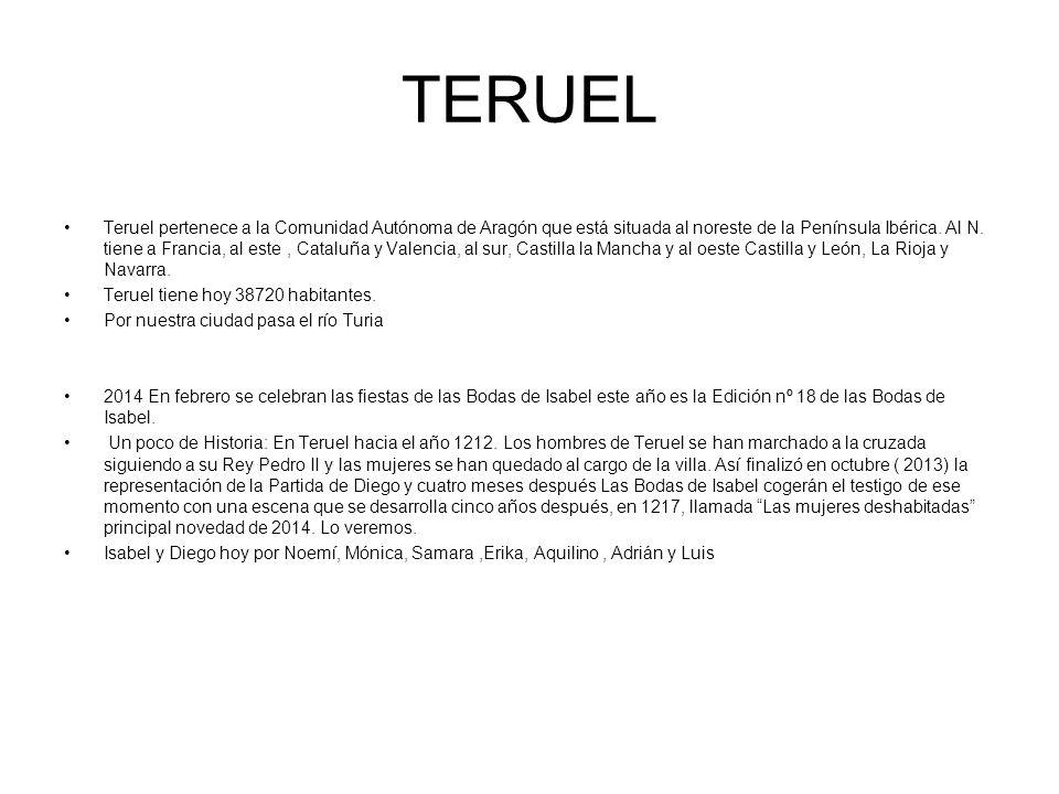 TERUEL Teruel pertenece a la Comunidad Autónoma de Aragón que está situada al noreste de la Península Ibérica. Al N. tiene a Francia, al este, Cataluñ