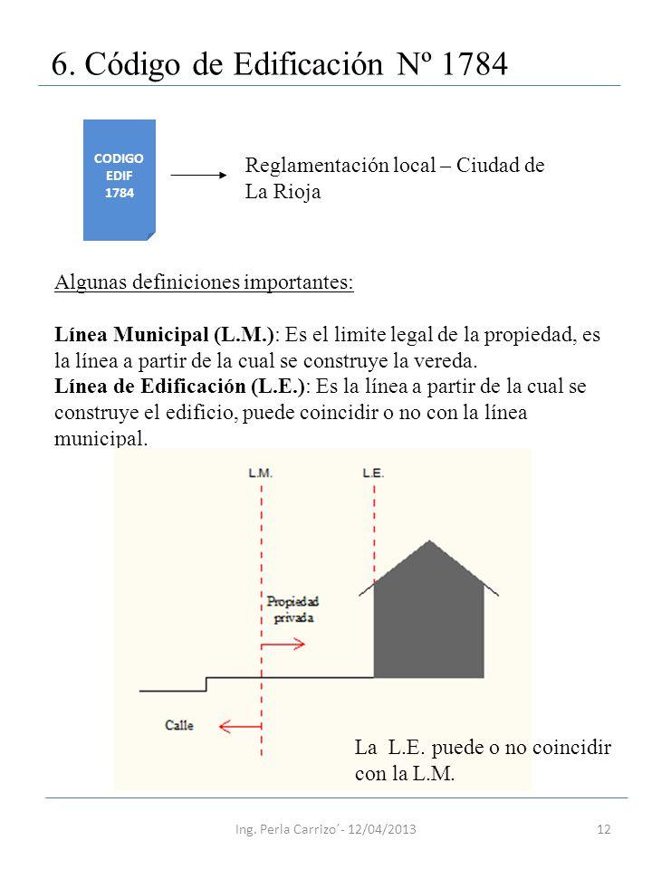 12 6. Código de Edificación Nº 1784 CODIGO EDIF 1784 Reglamentación local – Ciudad de La Rioja Algunas definiciones importantes: Línea Municipal (L.M.