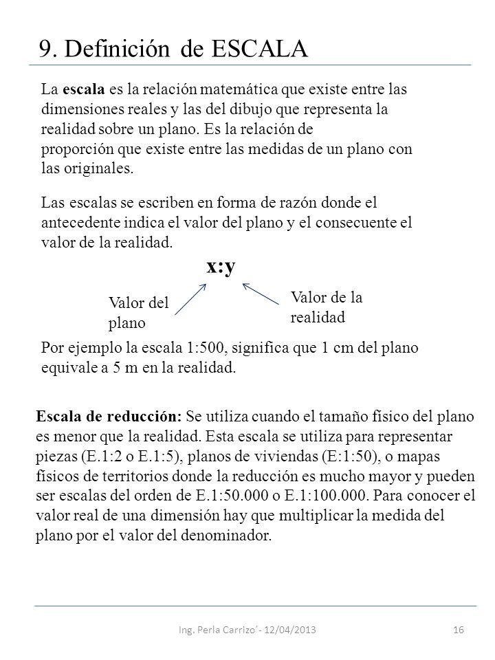 16 9. Definición de ESCALA La escala es la relación matemática que existe entre las dimensiones reales y las del dibujo que representa la realidad sob