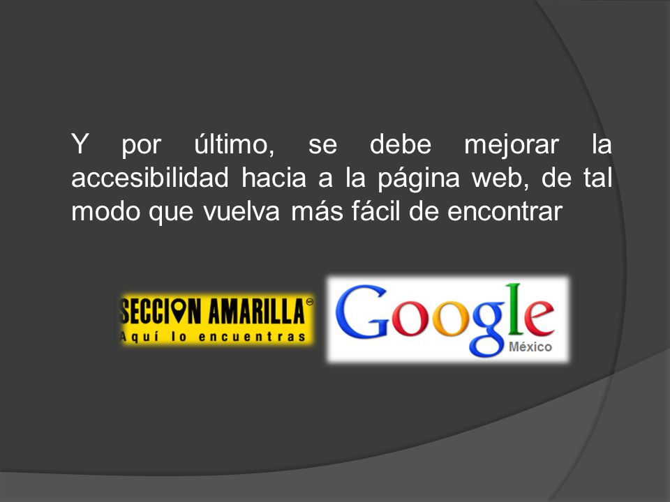 Y por último, se debe mejorar la accesibilidad hacia a la página web, de tal modo que vuelva más fácil de encontrar