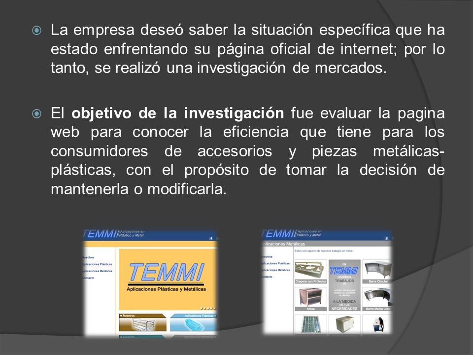La empresa deseó saber la situación específica que ha estado enfrentando su página oficial de internet; por lo tanto, se realizó una investigación de mercados.