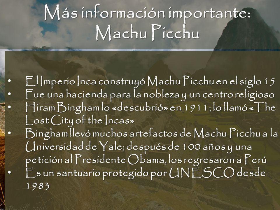 Más información importante: Machu Picchu El Imperio Inca construyó Machu Picchu en el siglo 15 El Imperio Inca construyó Machu Picchu en el siglo 15 F