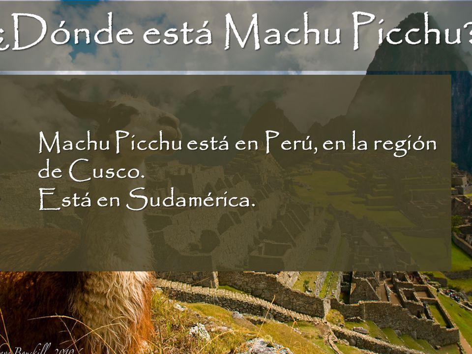 ¿Dónde está Machu Picchu? Machu Picchu está en Perú, en la región de Cusco. Machu Picchu está en Perú, en la región de Cusco. Está en Sudamérica. Está
