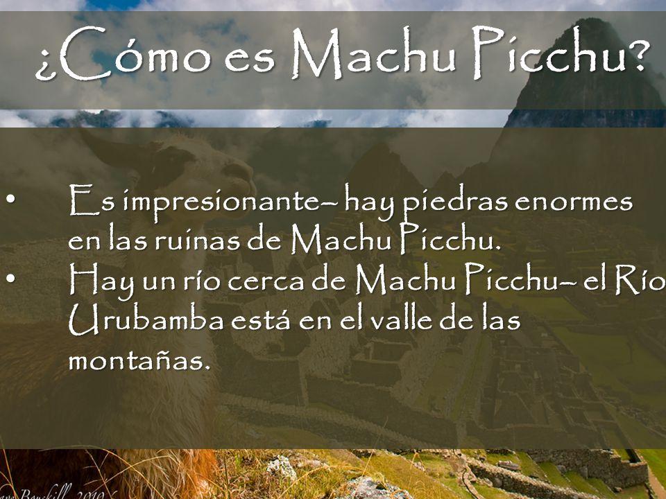 ¿Cómo es Machu Picchu? Es impresionante– hay piedras enormes en las ruinas de Machu Picchu. Es impresionante– hay piedras enormes en las ruinas de Mac