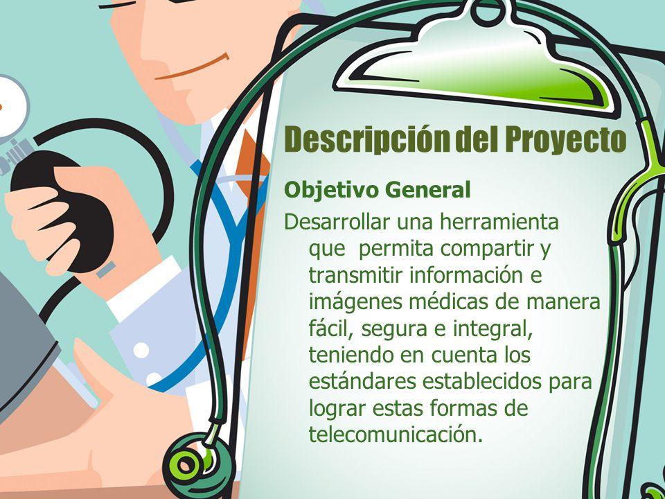 Descripción del Proyecto Objetivos Específicos Permitir que dos o más médicos expertos logren compartir imágenes DICOM para la definición de diagnósticos.
