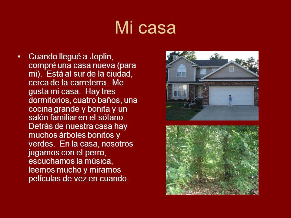 Mi casa Cuando llegué a Joplin, compré una casa nueva (para mi). Está al sur de la ciudad, cerca de la carreterra. Me gusta mi casa. Hay tres dormitor