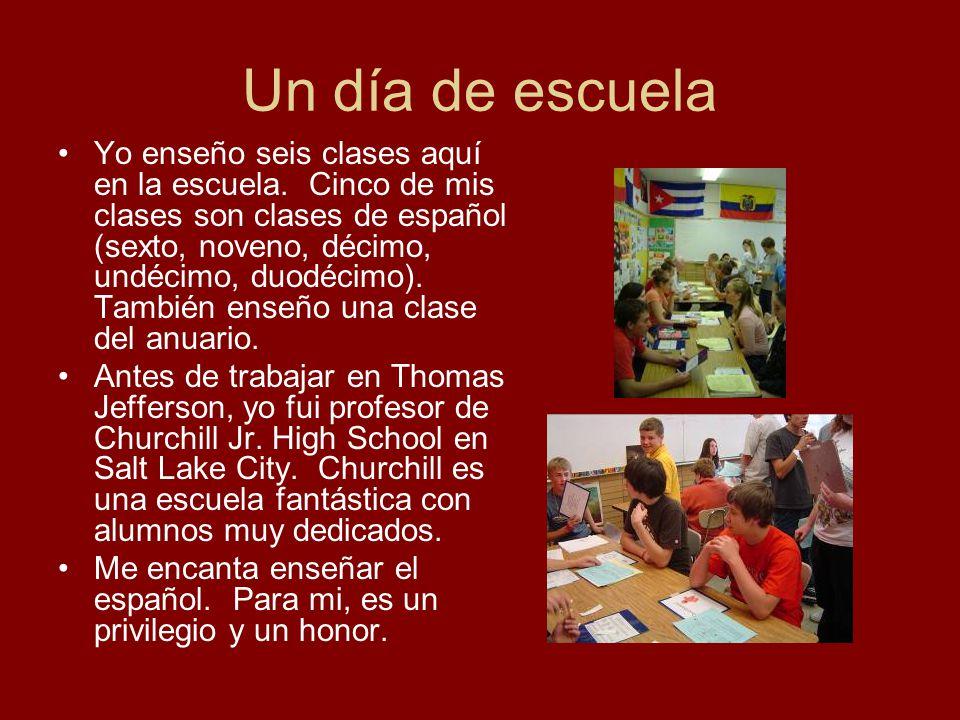 Un día de escuela Yo enseño seis clases aquí en la escuela. Cinco de mis clases son clases de español (sexto, noveno, décimo, undécimo, duodécimo). Ta