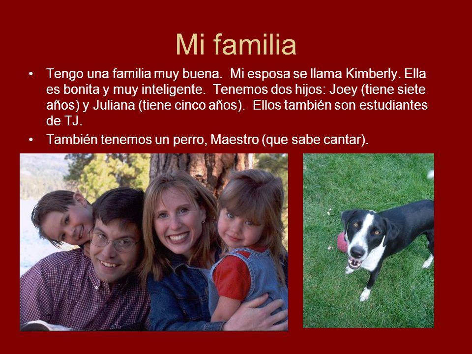Mi familia Tengo una familia muy buena. Mi esposa se llama Kimberly. Ella es bonita y muy inteligente. Tenemos dos hijos: Joey (tiene siete años) y Ju