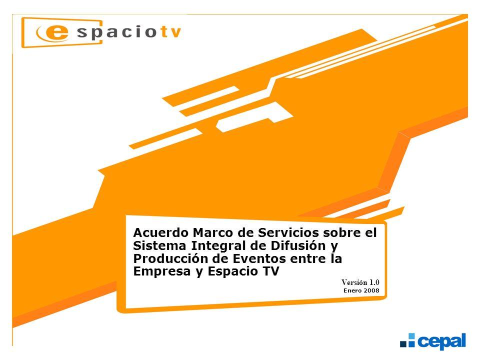 Acuerdo Marco de Servicios sobre el Sistema Integral de Difusión y Producción de Eventos entre la Empresa y Espacio TV Versión 1.0 Enero 2008