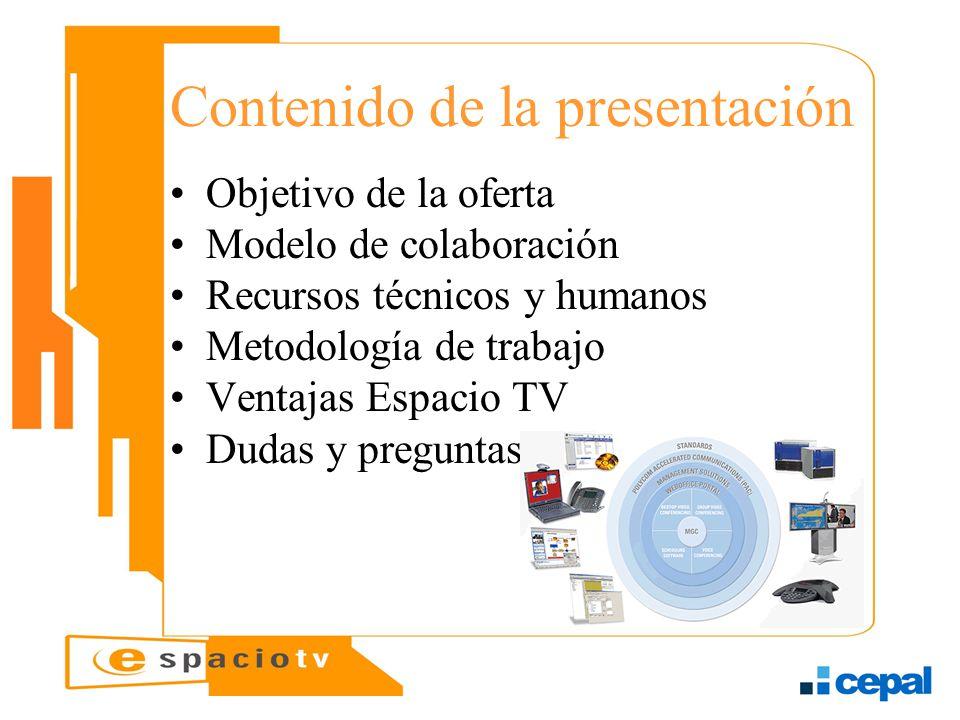 Contenido de la presentación Objetivo de la oferta Modelo de colaboración Recursos técnicos y humanos Metodología de trabajo Ventajas Espacio TV Dudas