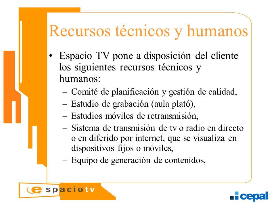 Recursos técnicos y humanos Espacio TV pone a disposición del cliente los siguientes recursos técnicos y humanos: –Comité de planificación y gestión d