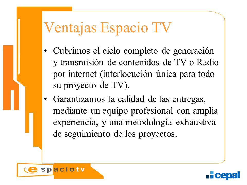 Ventajas Espacio TV Cubrimos el ciclo completo de generación y transmisión de contenidos de TV o Radio por internet (interlocución única para todo su