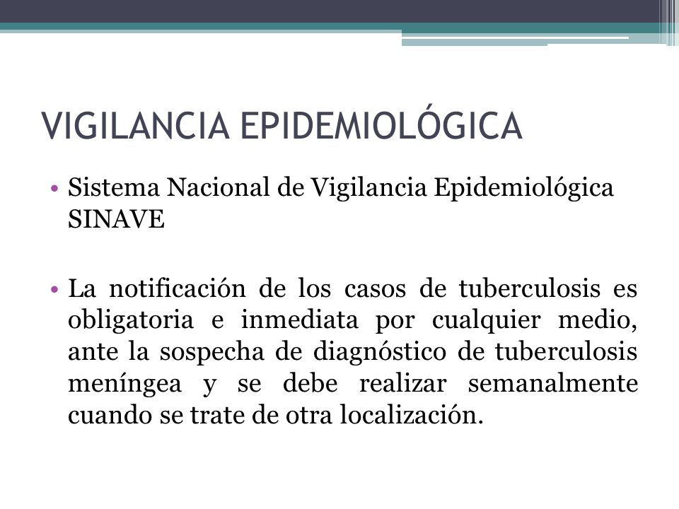 VIGILANCIA EPIDEMIOLÓGICA Sistema Nacional de Vigilancia Epidemiológica SINAVE La notificación de los casos de tuberculosis es obligatoria e inmediata