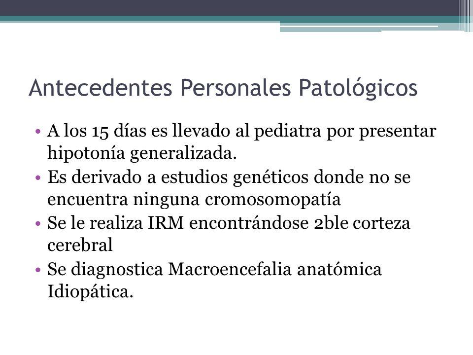 Antecedentes Personales Patológicos A los 15 días es llevado al pediatra por presentar hipotonía generalizada. Es derivado a estudios genéticos donde