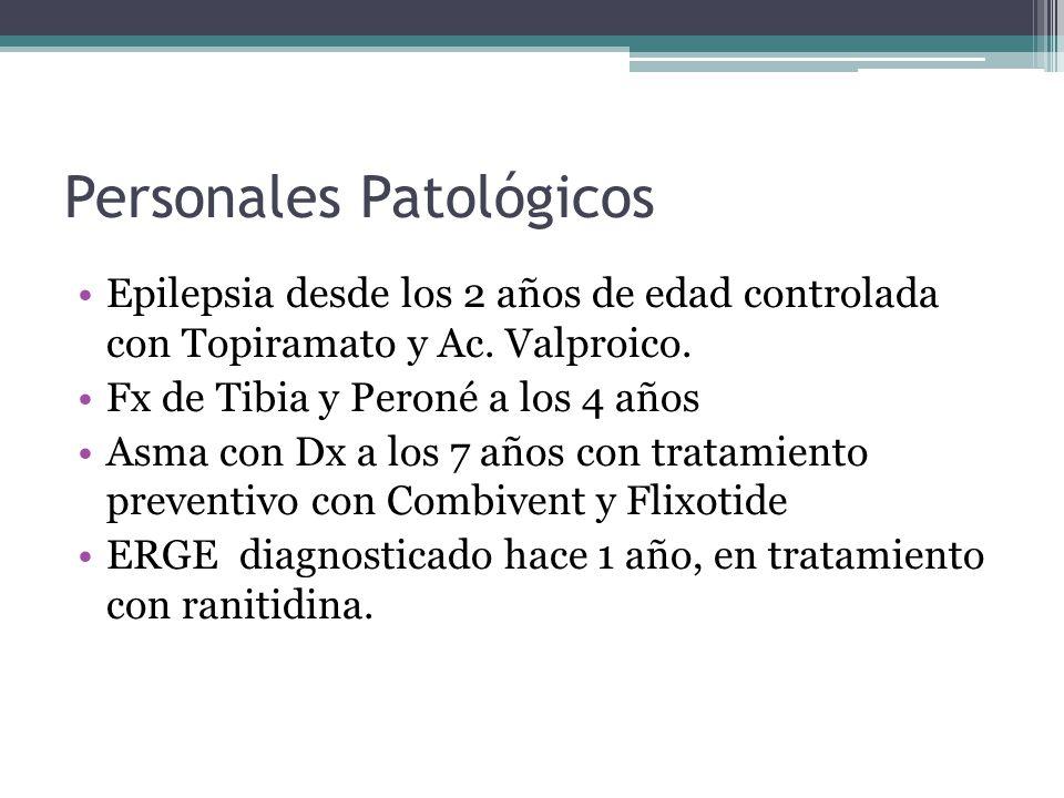 Personales Patológicos Epilepsia desde los 2 años de edad controlada con Topiramato y Ac. Valproico. Fx de Tibia y Peroné a los 4 años Asma con Dx a l