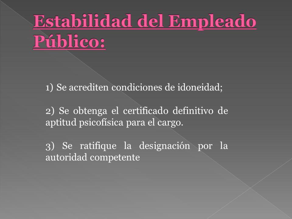 1)Se acrediten condiciones de idoneidad; 2) Se obtenga el certificado definitivo de aptitud psicofísica para el cargo.
