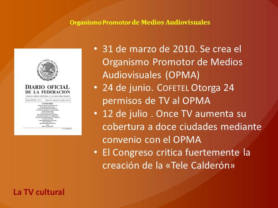 Organismo Promotor de Medios Audiovisuales 31 de marzo de 2010. Se crea el Organismo Promotor de Medios Audiovisuales (OPMA) 24 de junio. C OFETEL Oto
