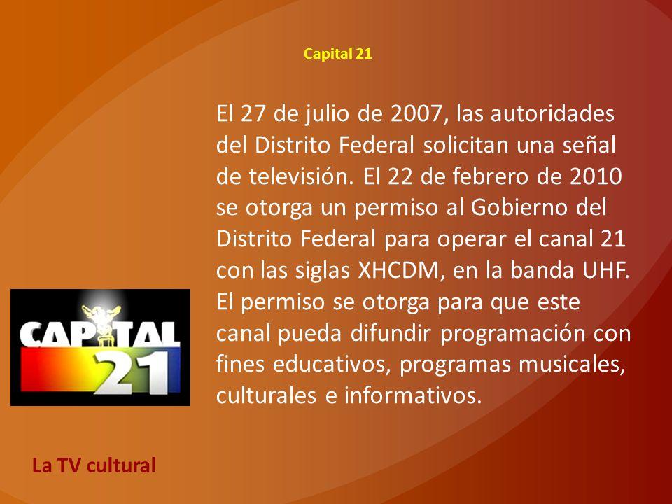 Capital 21 El 27 de julio de 2007, las autoridades del Distrito Federal solicitan una señal de televisión. El 22 de febrero de 2010 se otorga un permi