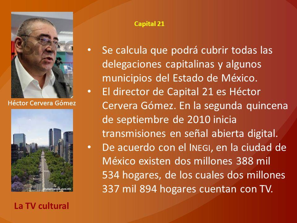 Capital 21 Se calcula que podrá cubrir todas las delegaciones capitalinas y algunos municipios del Estado de México. El director de Capital 21 es Héct