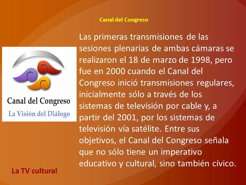 Canal del Congreso Las primeras transmisiones de las sesiones plenarias de ambas cámaras se realizaron el 18 de marzo de 1998, pero fue en 2000 cuando