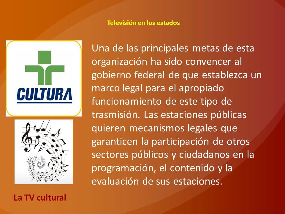 Televisión en los estados Una de las principales metas de esta organización ha sido convencer al gobierno federal de que establezca un marco legal par