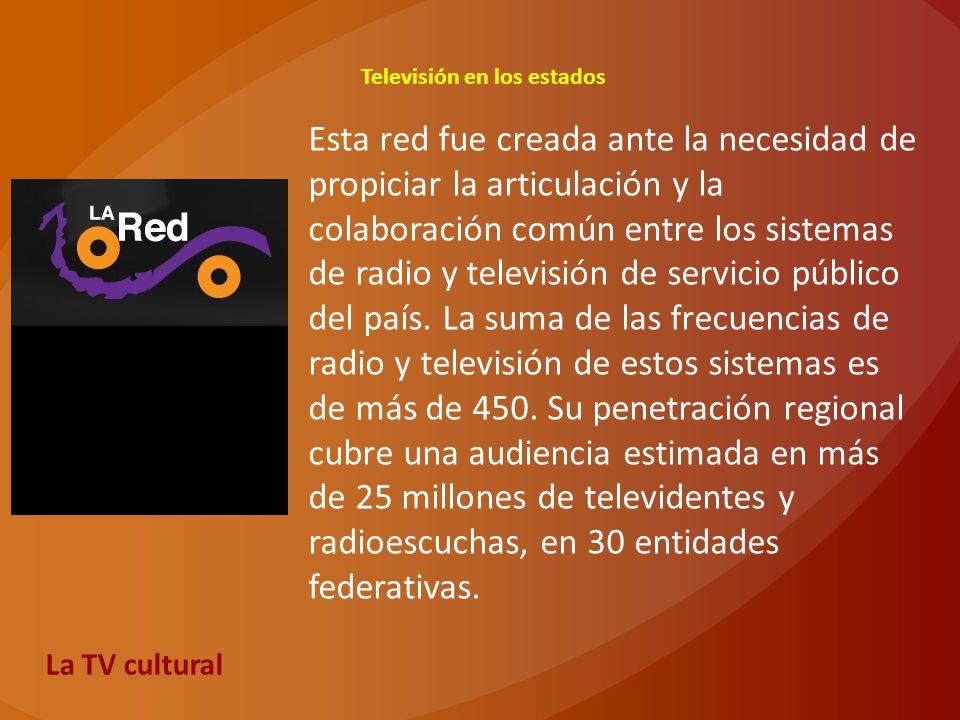 Televisión en los estados La TV cultural Esta red fue creada ante la necesidad de propiciar la articulación y la colaboración común entre los sistemas