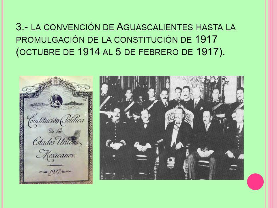 2.- E L PLAN DE G UADALUPE Y EL INICIO DEL CONSTITUCIONALISMO HASTA LA CAÍDA DE VICTORIANO HUERTA ( MARZO DE 1913 AL 15 DE JULIO DE 1914).