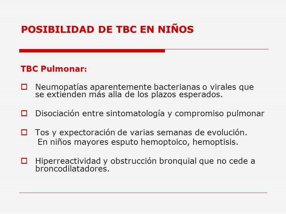 Posibilidad de TBC en niños TBC extrapulmonar: Adenopatías cervicales o hilio-mediastinales acompañadas o no de sindromes traquebronquiales.