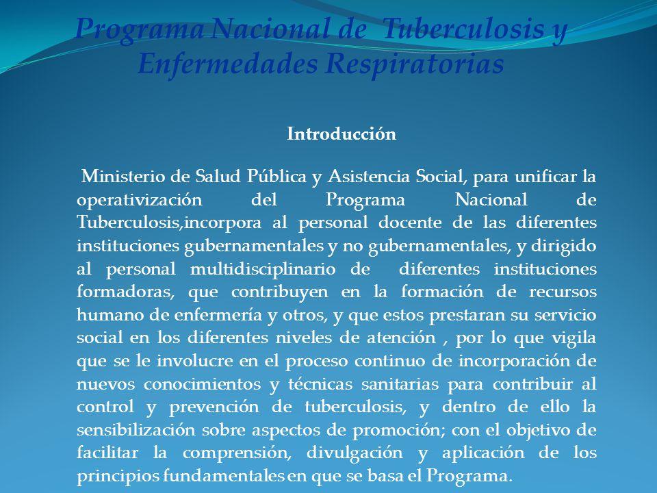 Introducción Ministerio de Salud Pública y Asistencia Social, para unificar la operativización del Programa Nacional de Tuberculosis,incorpora al pers