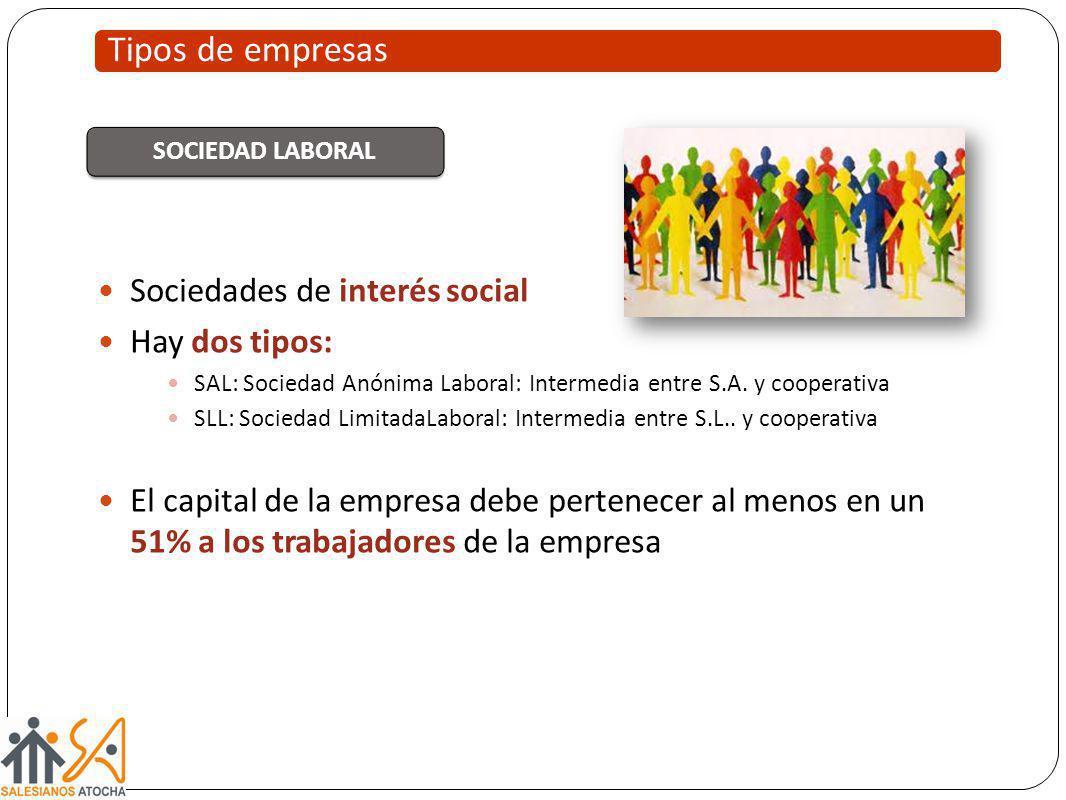 Sociedades de interés social Hay dos tipos: SAL: Sociedad Anónima Laboral: Intermedia entre S.A. y cooperativa SLL: Sociedad LimitadaLaboral: Intermed