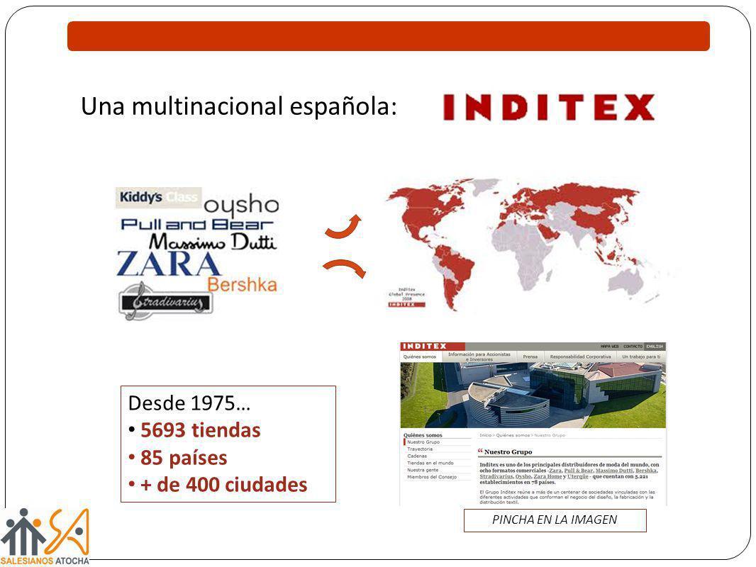 Una multinacional española: Desde 1975… 5693 tiendas 85 países + de 400 ciudades PINCHA EN LA IMAGEN