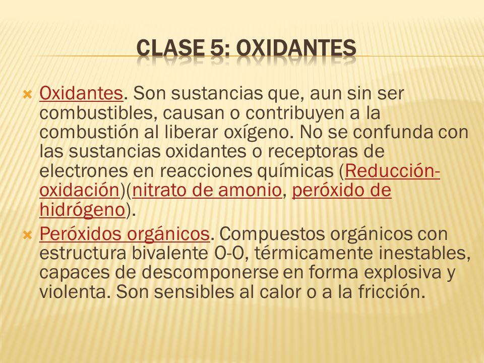 Oxidantes. Son sustancias que, aun sin ser combustibles, causan o contribuyen a la combustión al liberar oxígeno. No se confunda con las sustancias ox