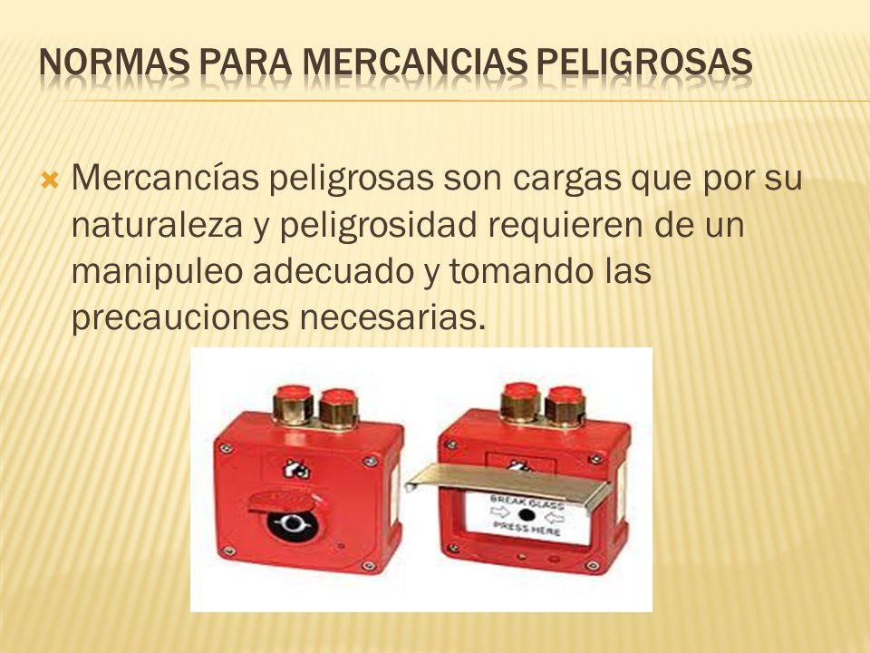 Mercancías peligrosas son cargas que por su naturaleza y peligrosidad requieren de un manipuleo adecuado y tomando las precauciones necesarias.