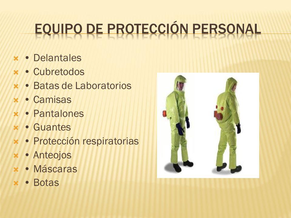 Delantales Cubretodos Batas de Laboratorios Camisas Pantalones Guantes Protección respiratorias Anteojos Máscaras Botas