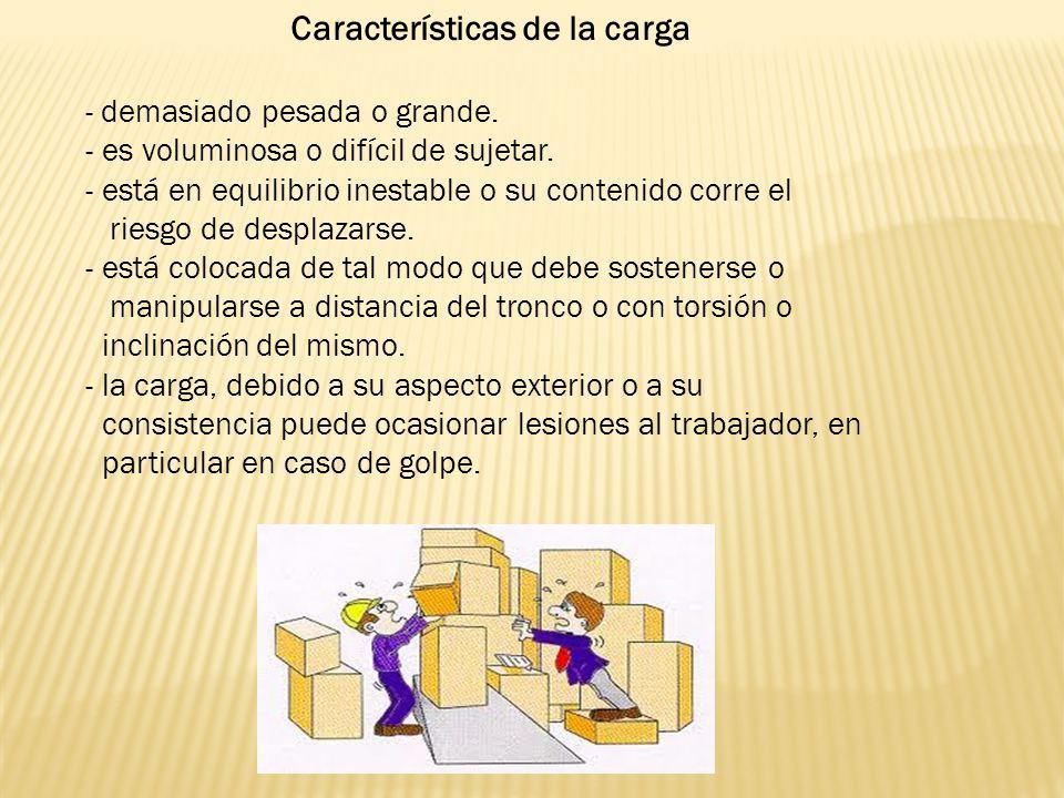 Características de la carga - demasiado pesada o grande. - es voluminosa o difícil de sujetar. - está en equilibrio inestable o su contenido corre el
