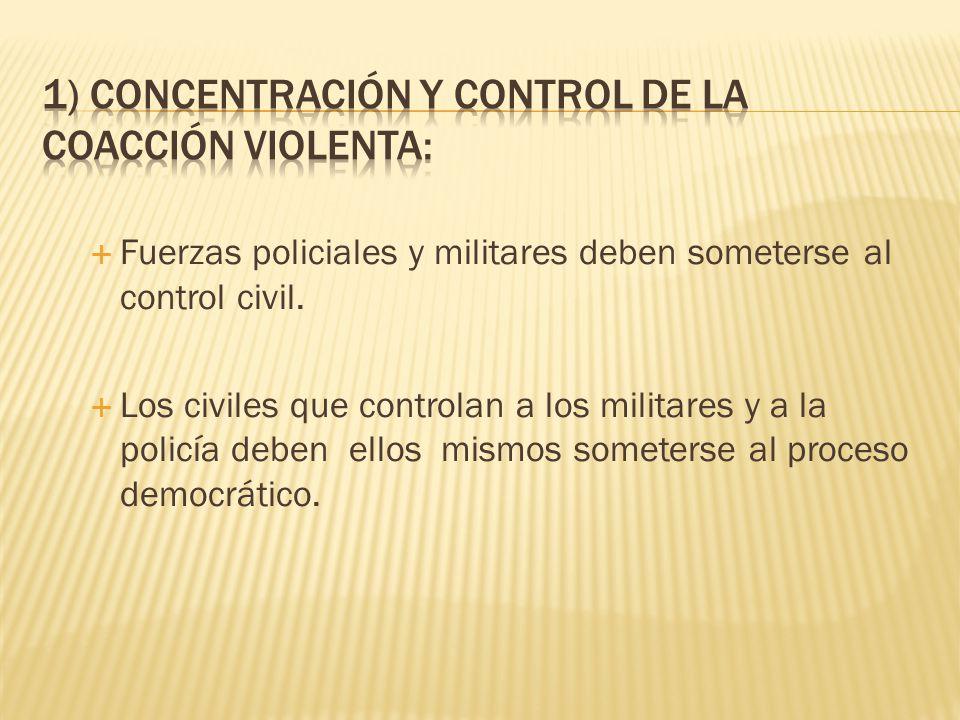 Fuerzas policiales y militares deben someterse al control civil. Los civiles que controlan a los militares y a la policía deben ellos mismos someterse