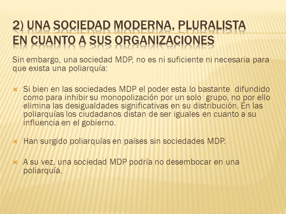 Sin embargo, una sociedad MDP, no es ni suficiente ni necesaria para que exista una poliarquía: Si bien en las sociedades MDP el poder esta lo bastant