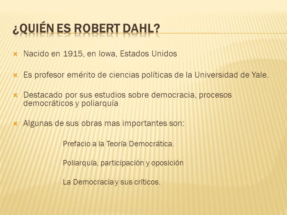 Nacido en 1915, en Iowa, Estados Unidos Es profesor emérito de ciencias políticas de la Universidad de Yale. Destacado por sus estudios sobre democrac