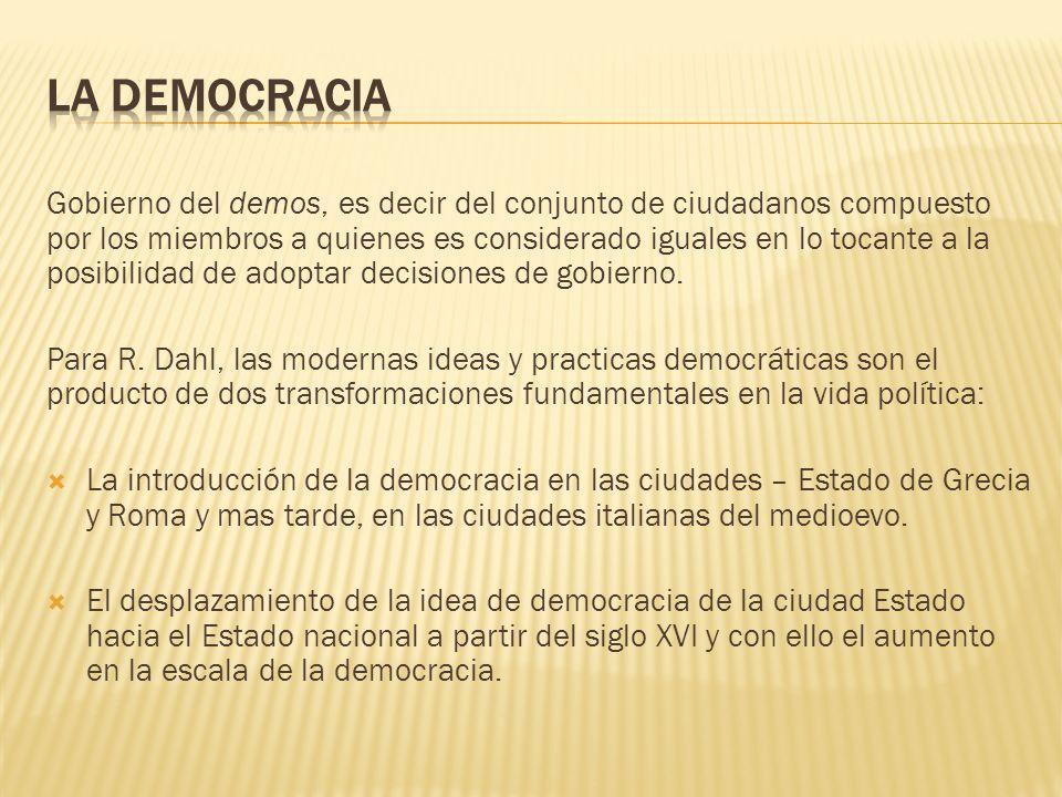 Gobierno del demos, es decir del conjunto de ciudadanos compuesto por los miembros a quienes es considerado iguales en lo tocante a la posibilidad de